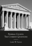 Federal Courts: The Current Questions by Larry Yackle