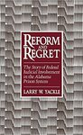 Reform and Regret: the Story of Federal Judicial Involvement in the Alabama Prison System